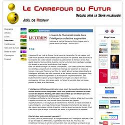 L'avenir de l'humanité réside dans l'intelligence collective augmentée - Site Officiel de Joël de Rosnay