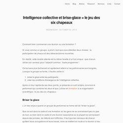 Intelligence collective et brise-glace = le jeu des six chapeaux