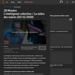 28 Minutes - L'intelligence collective / La colère des maires (20/11/2018)