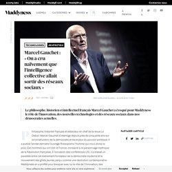 """Marcel Gauchet : """"On a cru naïvement que l'intelligence collective allait sortir des réseaux sociaux"""""""