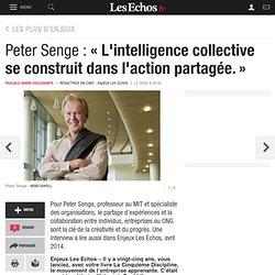 Peter Senge : « L'intelligence collective se construit dans l'action partagée.», Idées