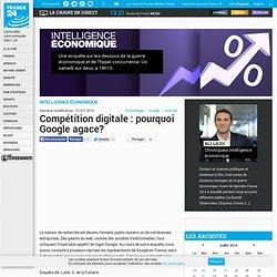 INTELLIGENCE ÉCONOMIQUE - Compétition digitale : pourquoi Google agace?