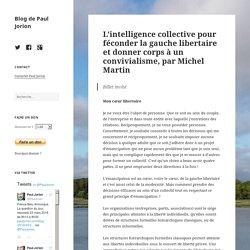 L'intelligence collective pour féconder la gauche libertaire et donner corps à un convivialisme, par Michel Martin – Blog de Paul Jorion