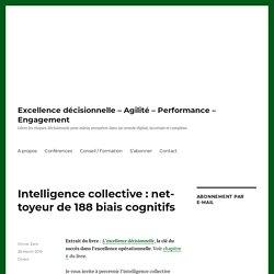 Intelligence collective : nettoyeur de 188 biais cognitifs - Excellence décisionnelle - Agilité - Performance - Engagement