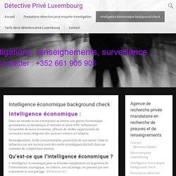 Intelligence économique background check - Détective Privé Luxembourg