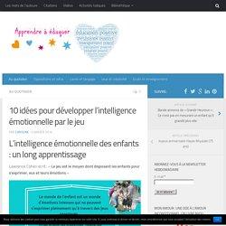 10 idées pour développer l'intelligence émotionnelle par le jeu