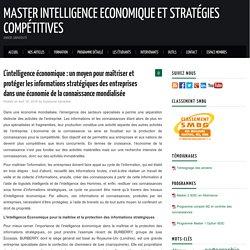 L'intelligence économique : un moyen pour maîtriser et protéger les informations stratégiques des entreprises dans une économie de la connaissance mondialisée