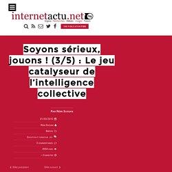 Soyons sérieux, jouons ! (3/5): Le jeu catalyseur de l'intellige