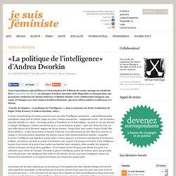 «La politique de l'intelligence» d'Andrea Dworkin
