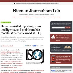 Human-assisted reporting, mass intelligence, and mobile mobile mobile: What we learned at ISOJ