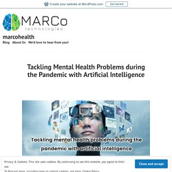 Tackling Mental Health Problems during the Pandemic with Artificial Intelligence – marcohealth