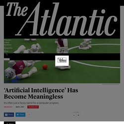 'Artificial Intelligence' Has Become Meaningless - The Atlantic