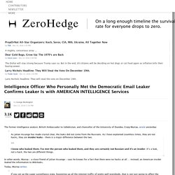 Intelligence Officer Who Personally Met the Democratic Email Leaker Confirms Leaker Is with AMERICAN INTELLIGENCE Services