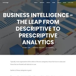 Business Intelligence - The Leap from Descriptive to Prescriptive Analytics - Arsh Singh