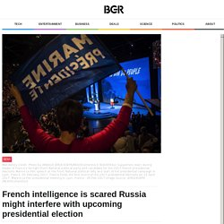 French intelligence is scared Russia might interfere with upcoming presidential election – BGR