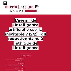 L'avenir de l'intelligence artificielle est-il… inévitable ? (2/2) : du réductionnisme à l'éthique de l'intelligence