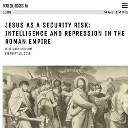 Jesus as a Security Risk: Intelligence and Repression in the Roman Empire