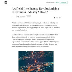Artificial Intelligence Revolutionising E-Business Industry ! How ?