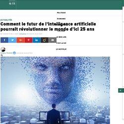 Comment le futur de l'intelligence artificielle pourrait révolutionner le monde d'ici 25 ans