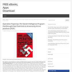 Operation Paperclip: The Secret Intelligence Program that Brought Nazi Scientists to America by Annie Jacobsen [PDF]