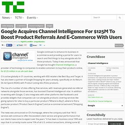 Google Acquires Channel Intelligence For $125M To Boost Product Referrals And E-Commerce With Users