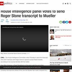 12/20/18: House Intelligence panel expected to vote Thursday on sending Stone transcript to Mueller