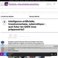 Intelligence artificielle, transhumanisme, cybernétique : quel futur les GAFA nous préparent-ils?