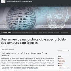 Une armée de nanorobots cible avec précision des tumeurs cancéreuses – Intelligence Artificielle et Transhumanisme