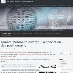 Quand l'humanité diverge: la spéciation des posthumains – Intelligence Artificielle et Transhumanisme