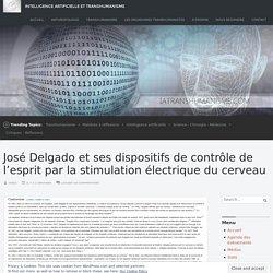 José Delgado et ses dispositifs de contrôle de l'esprit par la stimulation électrique du cerveau – Intelligence Artificielle et Transhumanisme