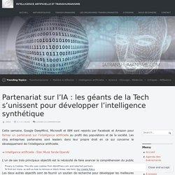 Partenariat sur l'IA : les géants de la Tech s'unissent pour développer l'intelligence synthétique – Intelligence Artificielle et Transhumanisme