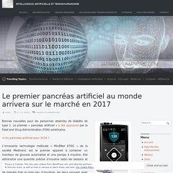 Le premier pancréas artificiel au monde arrivera sur le marché en 2017 – Intelligence Artificielle et Transhumanisme