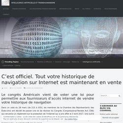 C'est officiel. Tout votre historique de navigation sur Internet est maintenant en vente – Intelligence Artificielle et Transhumanisme