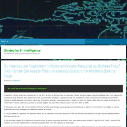 Strategika 51 IntelligenceAn Asymmetric Bilingual Intel Perspective on the Go!Du nouveau sur l'opération militaire américano-française au Burkina Faso/ Two Female CIA Assets Freed in a Messy Operation in Northern Burkina Faso