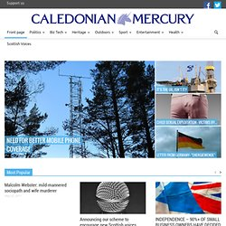 Caledonian Mercury: Scottish news, stories and intelligent analysis from Scotland's first truly online newspaper