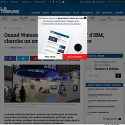 """Quand Watson, le robot """"intelligent"""" d'IBM, cherche un emploi dans le commerce"""