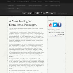 A More Intelligent Educational Paradigm. - Intrinsic Health And Wellness