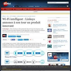 Wi-Fi intelligent : Linksys annonce à son tour un produit innovant - ZDNet