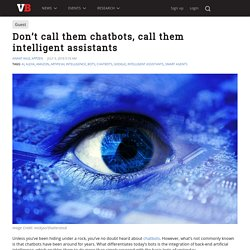 Don't call them chatbots, call them intelligent assistants