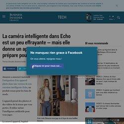 La caméra intelligente dans Echo est un peu effrayante — mais elle donne un aperçu de ce qu'Amazon prépare pour régner sur la tech - Business Insider France