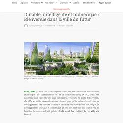 Durable, intelligente et numérique : Bienvenue dans la ville du futur