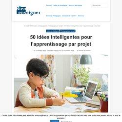 50 idées intelligentes pour l'apprentissage par projet