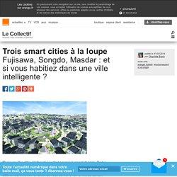 Smart city - Trois villes intelligentes entre technologie et écologie