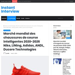Marché mondial des chaussures de course intelligentes 2020-2026 Nike, LiNing, Adidas, ANDL, Ducere Technologies – Instant Interview