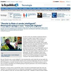 """""""Perché la Rete ci rende intelligenti"""". Rheingold spiega il suo """"manuale digitale"""""""