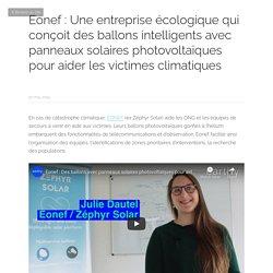 Eonef : Une entreprise écologique qui conçoit des ballons intelligents avec panneaux solaires photovoltaïques pour aider les victimes climatiques