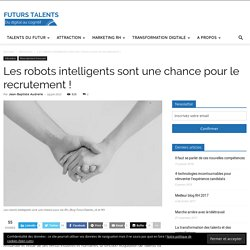 19 juin 2017 - Les robots intelligents sont une chance pour le recrutement !