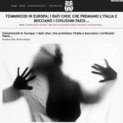 Femminicidi in Europa: i dati choc che premiano l'Italia e bocciano i civilissimi Paesi... - IntelligoNews - quotidiano indipendente di informazione