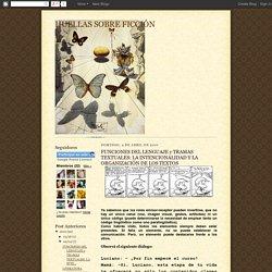 HUELLAS SOBRE FICCIÓN: FUNCIONES DEL LENGUAJE y TRAMAS TEXTUALES: LA INTENCIONALIDAD Y LA ORGANIZACIÓN DE LOS TEXTOS