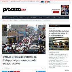 Intensa jornada de protestas en Chiapas; exigen la renuncia de Manuel Velasco - Proceso